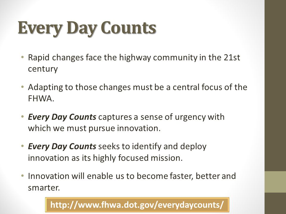 Every Day Counts Rapid changes face the highway community in the 21st century Adapting to those changes must be a central focus of the FHWA.
