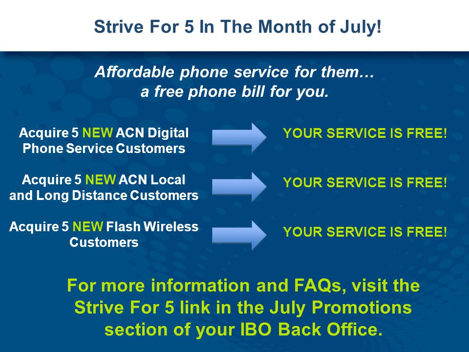 Strive For 5 In The Month of July! Affordable phone service for them… a free phone bill for you. YOUR SERVICE IS FREE! Acquire 5 NEW ACN Digital Phone