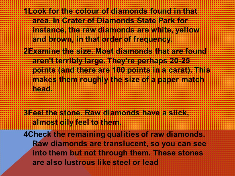 1Look for the colour of diamonds found in that area.