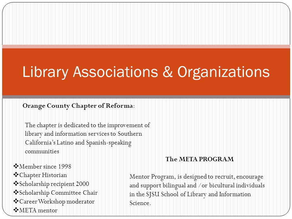 Library Associations & Organizations Orange County Chapter of Reforma: The chapter is dedicated to the improvement of library and information services
