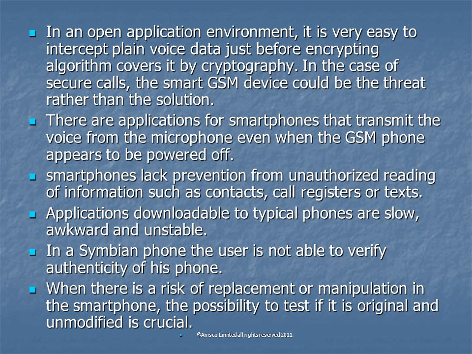 In an open application environment, it is very easy to intercept plain voice data just before encrypting algorithm covers it by cryptography. In the c