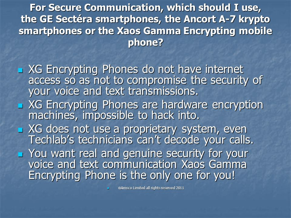 For Secure Communication, which should I use, the GE Sectéra smartphones, the Ancort A-7 krypto smartphones or the Xaos Gamma Encrypting mobile phone?