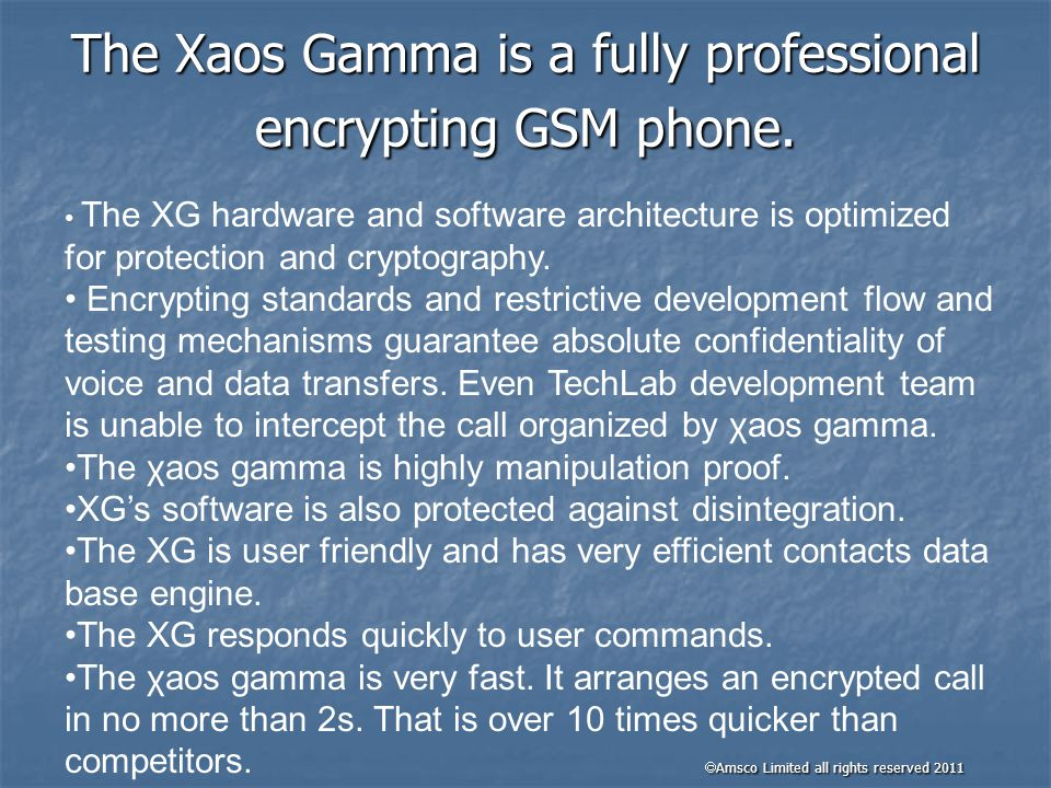 The Xaos Gamma is a fully professional encrypting GSM phone.