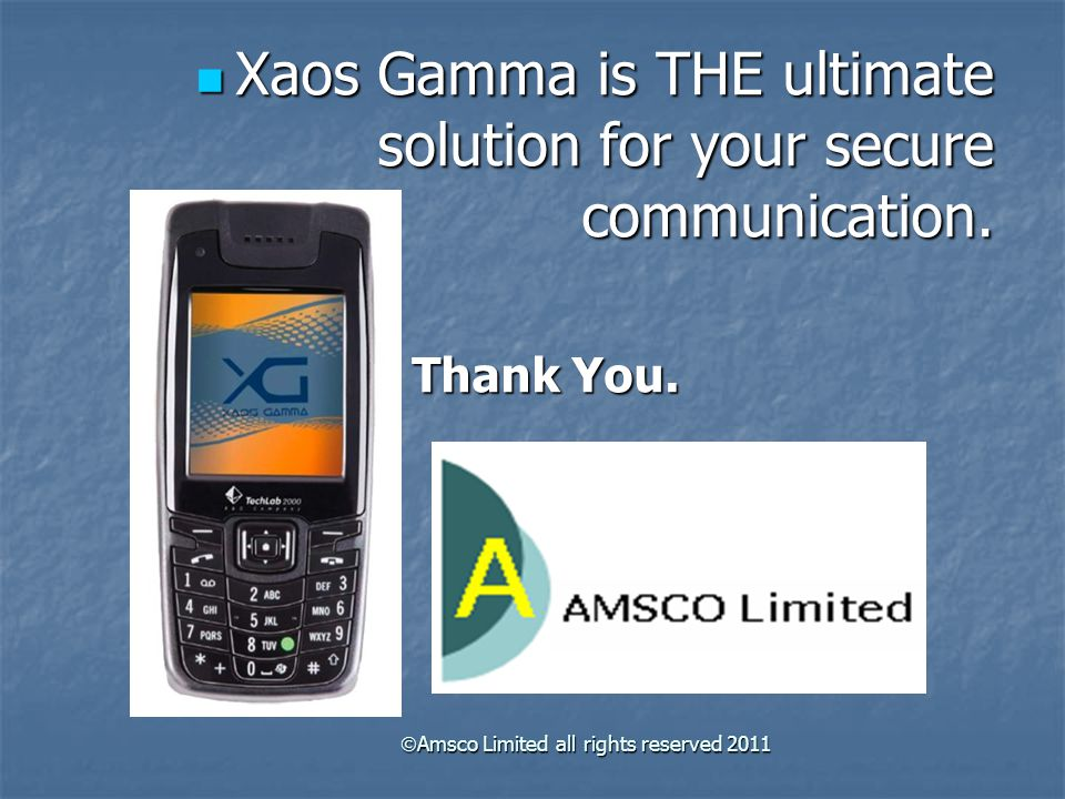  Amsco Limited all rights reserved 2011 Xaos Gamma is THE ultimate solution for your secure communication.