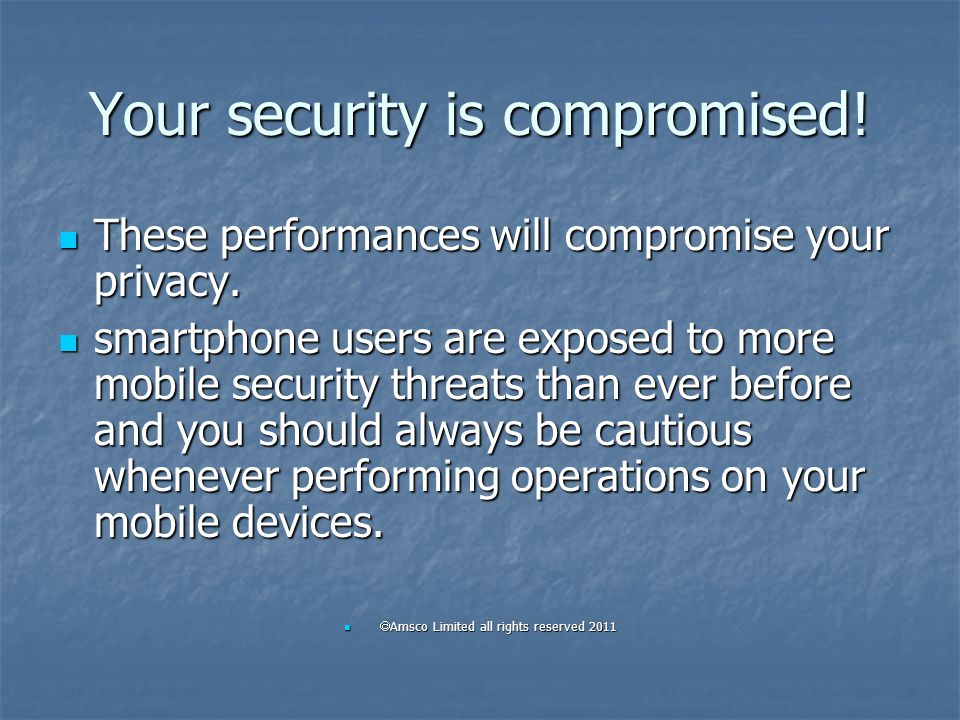 Your security is compromised! These performances will compromise your privacy. These performances will compromise your privacy. smartphone users are e