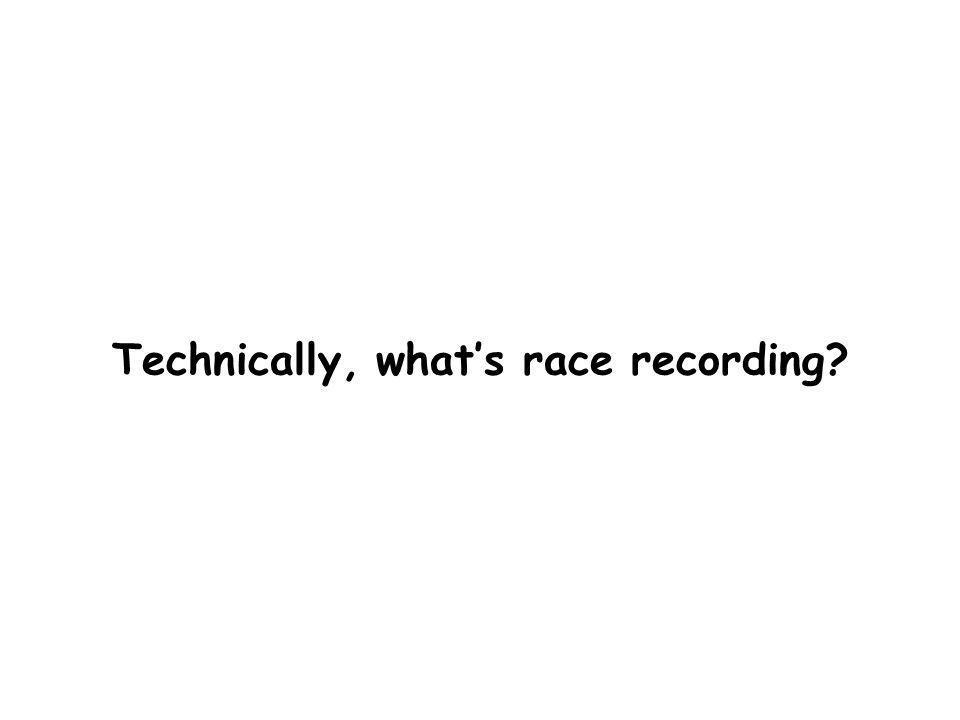 7 Race Recording X=6 X = 1 X++ print(X) X = 1 X++ print(X) - X = X*5 - X = X*5 - Thread I Thread J OriginalReplay X=10 Recording X= 6 - X = X*5 - Log Thread I Thread J