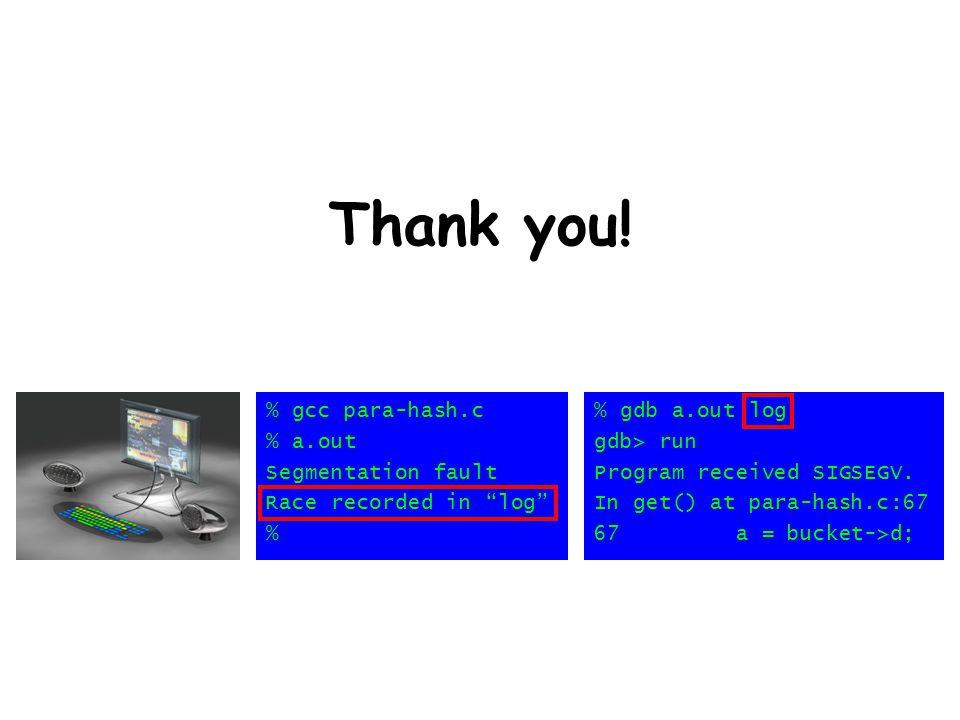 Thank you. % gdb a.out log gdb> run Program received SIGSEGV.