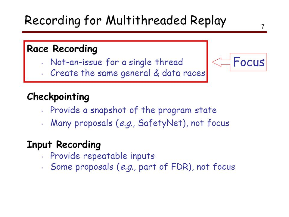 8 A Good Race Recorder % gdb a.out log gdb> run Program received SIGSEGV.
