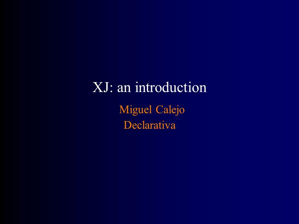 XJ: an introduction Miguel Calejo Declarativa
