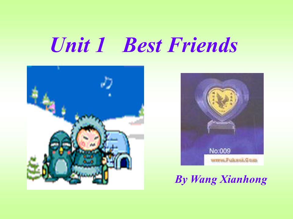 By Wang Xianhong Unit 1 Best Friends