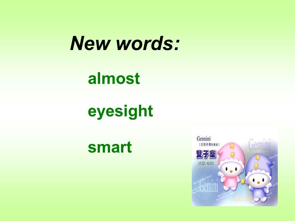 almost eyesight smart New words: