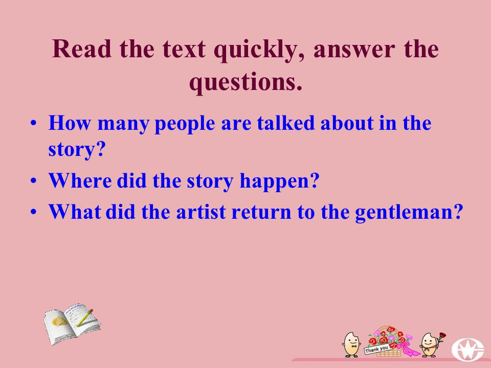 Read the text quickly, answer the questions. How many people are talked about in the story.