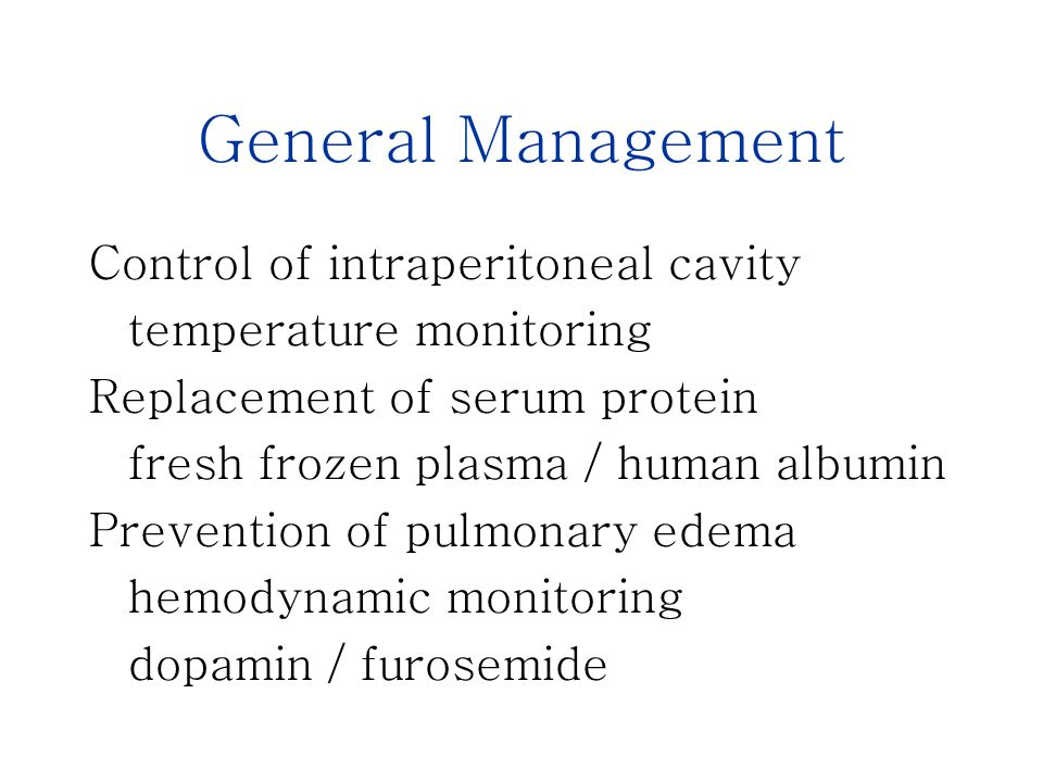 General Management Control of intraperitoneal cavity temperature monitoring Replacement of serum protein fresh frozen plasma / human albumin Prevention of pulmonary edema hemodynamic monitoring dopamin / furosemide