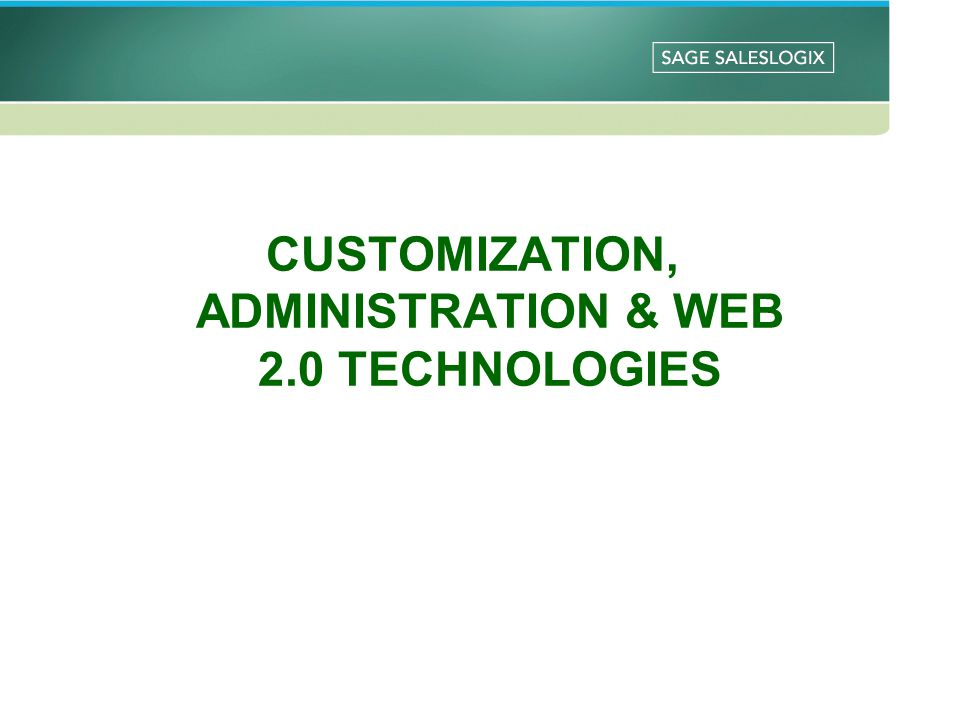 CUSTOMIZATION, ADMINISTRATION & WEB 2.0 TECHNOLOGIES
