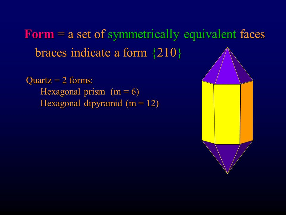 Form = a set of symmetrically equivalent faces braces indicate a form {210} F. 2.36 in your text (p. 49-52) pinacoidprismpyramiddipryamid related by a