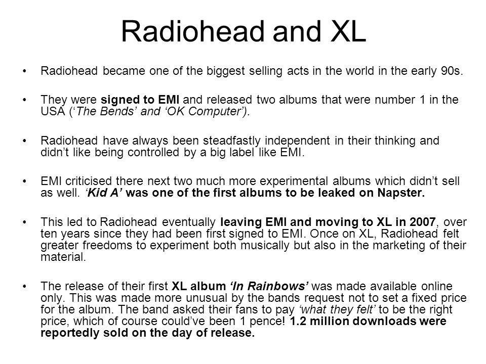 Radiohead and XL Radiohead became one of the biggest selling acts in the world in the early 90s.
