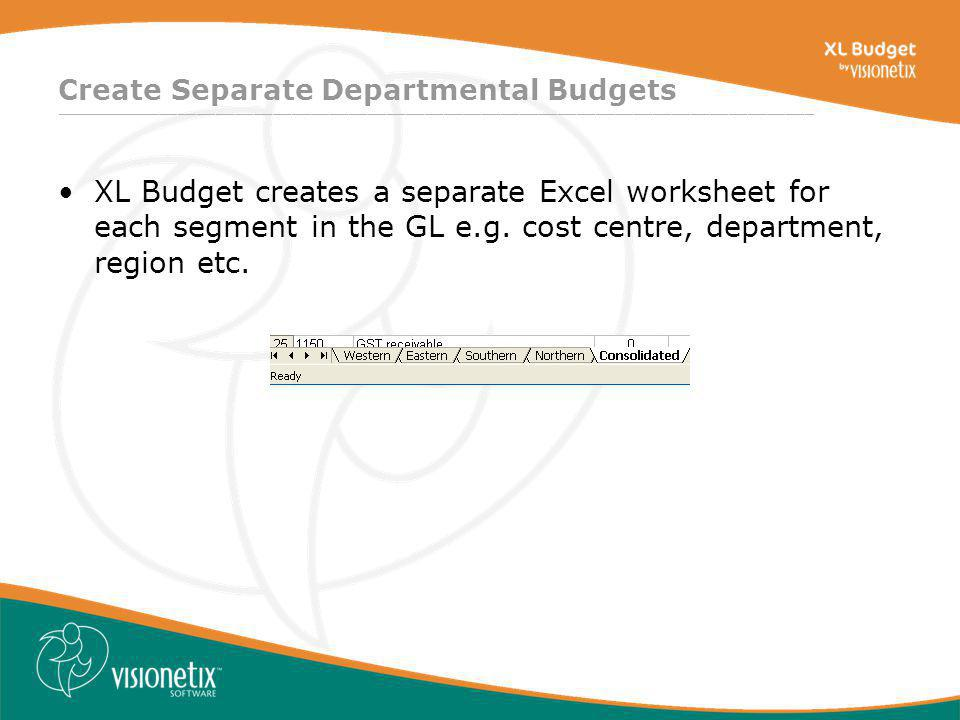 ________________________________________________________________________________ Create Separate Departmental Budgets XL Budget creates a separate Excel worksheet for each segment in the GL e.g.