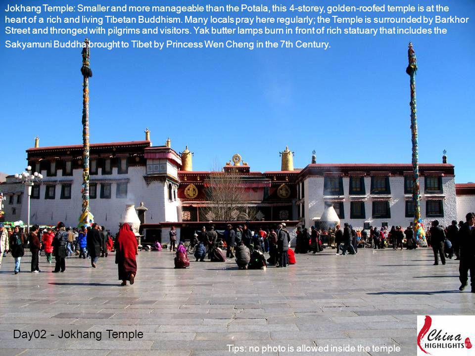 Jokhang Temple: Smaller and more manageable than the Potala, this 4-storey, golden-roofed temple is at the heart of a rich and living Tibetan Buddhism