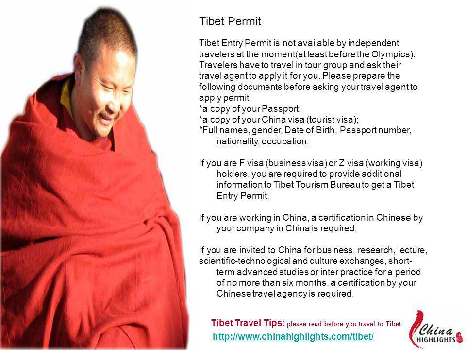 Tibet Travel Tips: please read before you travel to Tibet http://www.chinahighlights.com/tibet/ http://www.chinahighlights.com/tibet/ Tibet Permit Tibet Entry Permit is not available by independent travelers at the moment(at least before the Olympics).