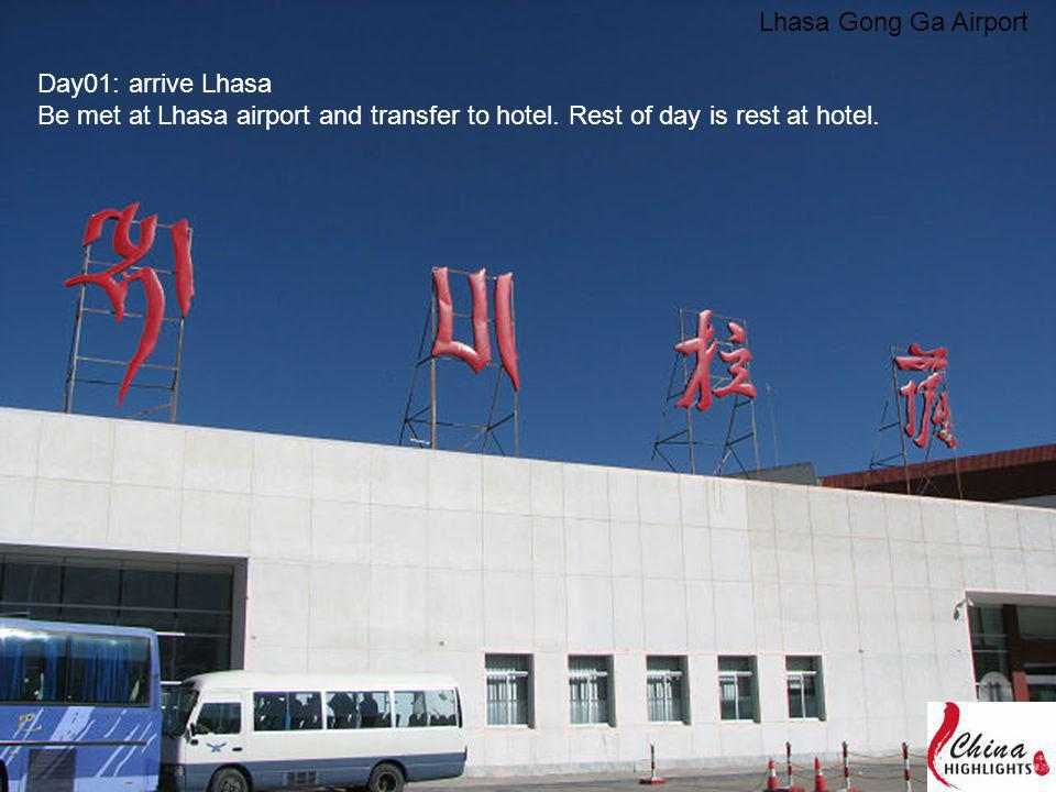Lhasa Gong Ga Airport Day01: arrive Lhasa Be met at Lhasa airport and transfer to hotel. Rest of day is rest at hotel.
