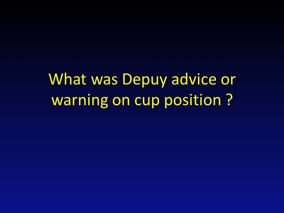 What was Depuy advice or warning on cup position