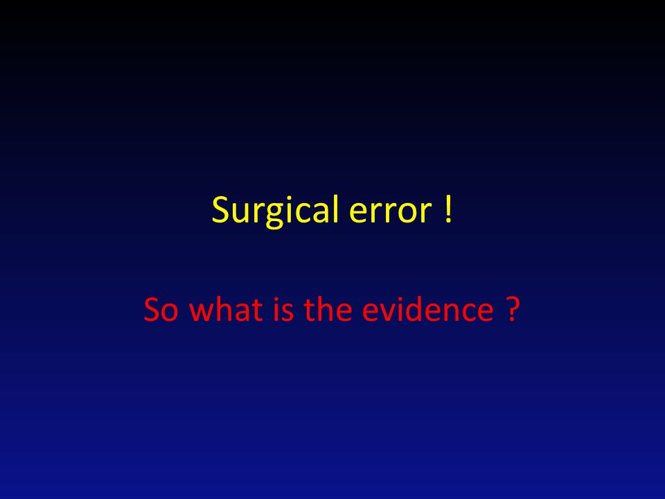 Surgical error ! So what is the evidence