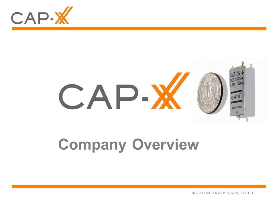 © 2014 CAP-XX (AUSTRALIA) PTY LTD Company Overview