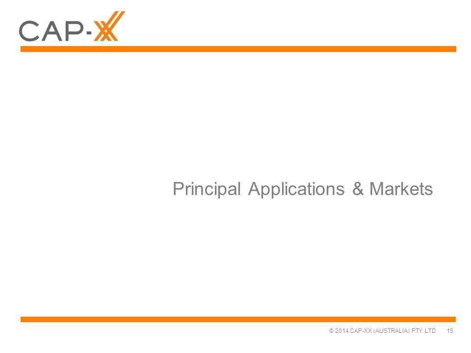 © 2014 CAP-XX (AUSTRALIA) PTY LTD Principal Applications & Markets 15