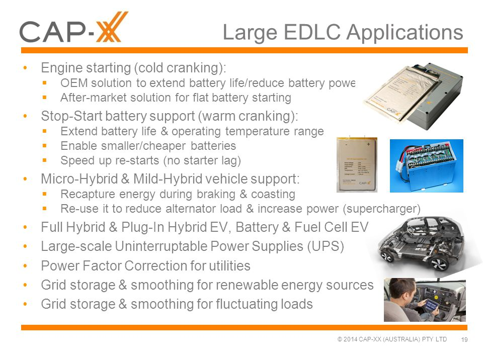 © 2014 CAP-XX (AUSTRALIA) PTY LTD Large EDLC Applications Engine starting (cold cranking):  OEM solution to extend battery life/reduce battery power