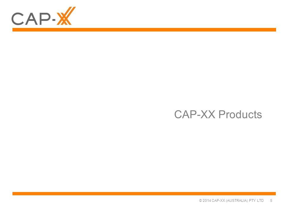 © 2014 CAP-XX (AUSTRALIA) PTY LTD CAP-XX Products 5