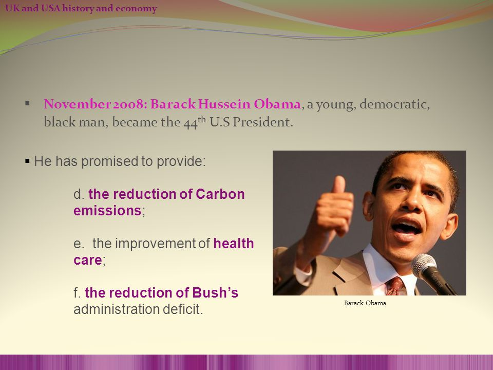 UK and USA history and economy  He has promised to provide: d. the reduction of Carbon emissions; e. the improvement of health care; f. the reduction