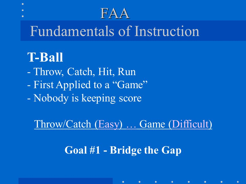 FAA FAA Fundamentals of Instruction Is our lack of recent experience learning XC … … a barrier to us teaching XC.