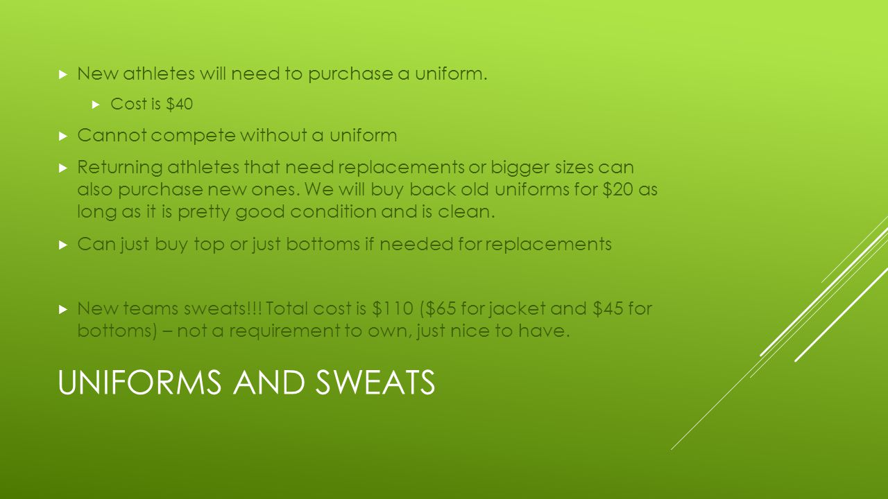 UNIFORMS AND SWEATS  New athletes will need to purchase a uniform.