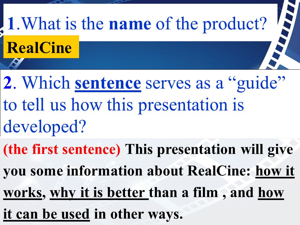 "1.What is the name of the product? RealCine 2. Which sentence serves as a ""guide"" to tell us how this presentation is developed? (the first sentence)"