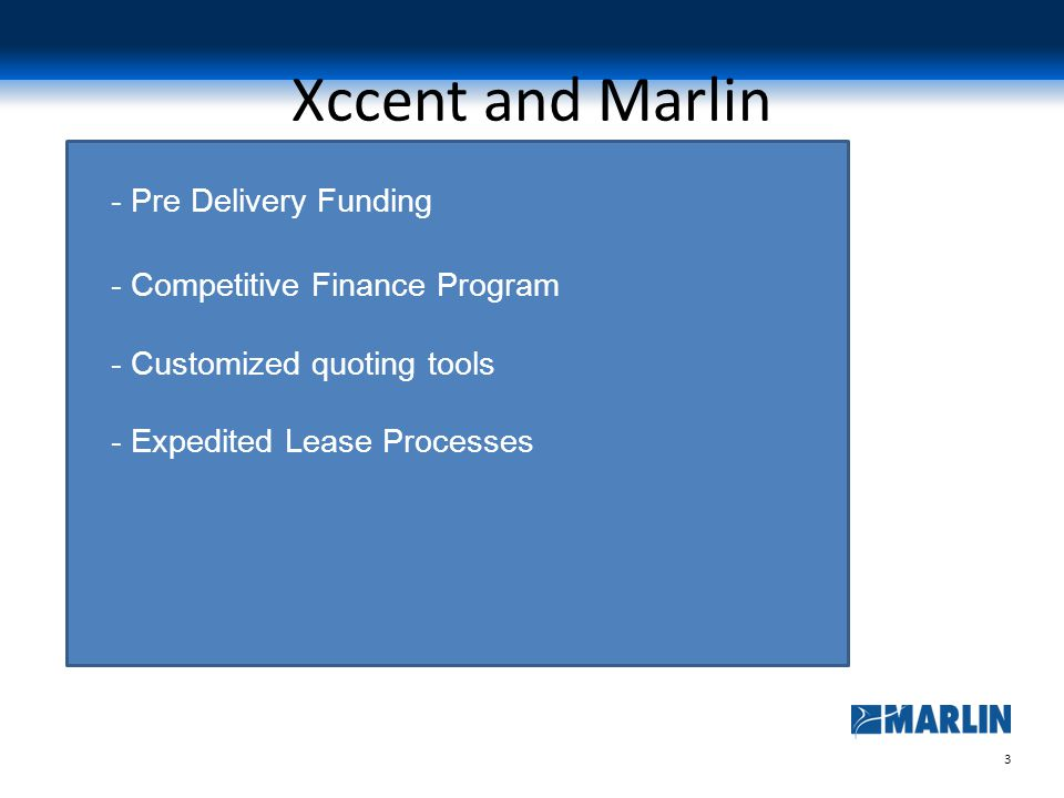 3 Xccent and Marlin - Pre Delivery Funding - Competitive Finance Program - Customized quoting tools - Expedited Lease Processes