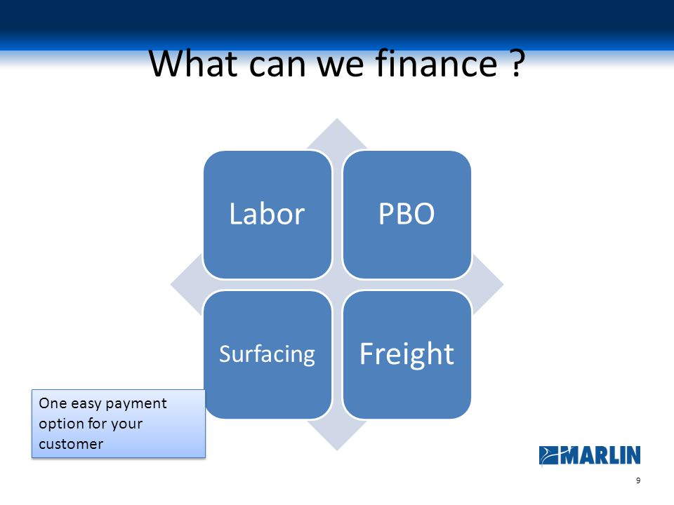9 What can we finance LaborPBO Surfacing Freight One easy payment option for your customer