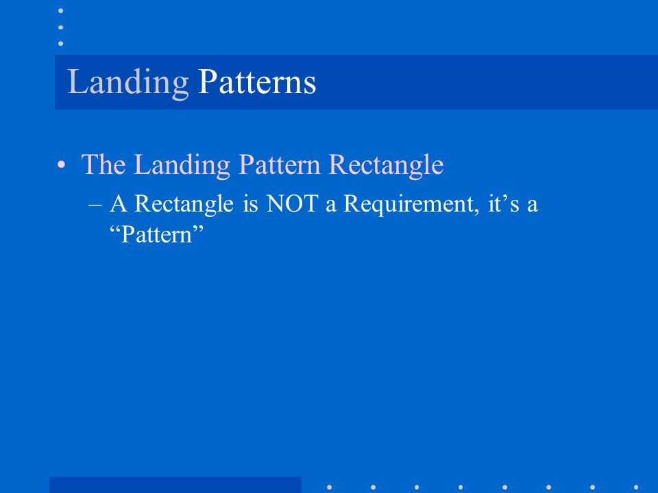 "Landing Patterns The Landing Pattern Rectangle –A Rectangle is NOT a Requirement, it's a ""Pattern"""