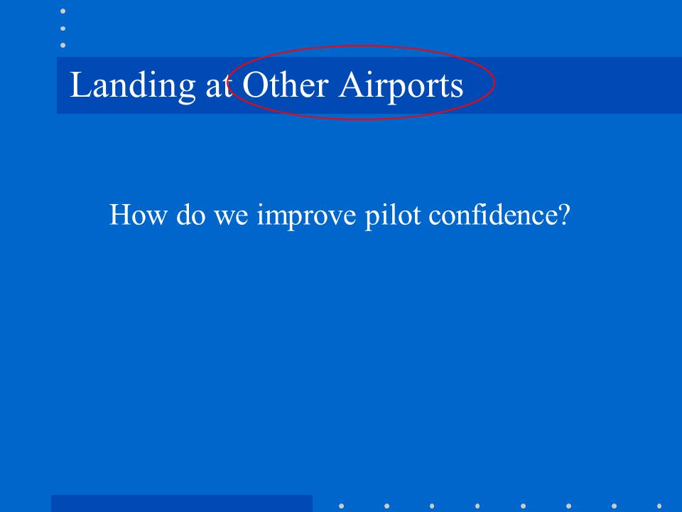 Landing at Other Airports How do we improve pilot confidence?