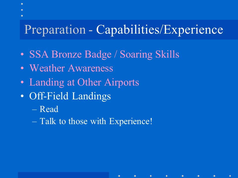 Preparation - Capabilities/Experience SSA Bronze Badge / Soaring Skills Weather Awareness Landing at Other Airports Off-Field Landings –R–Read –T–Talk