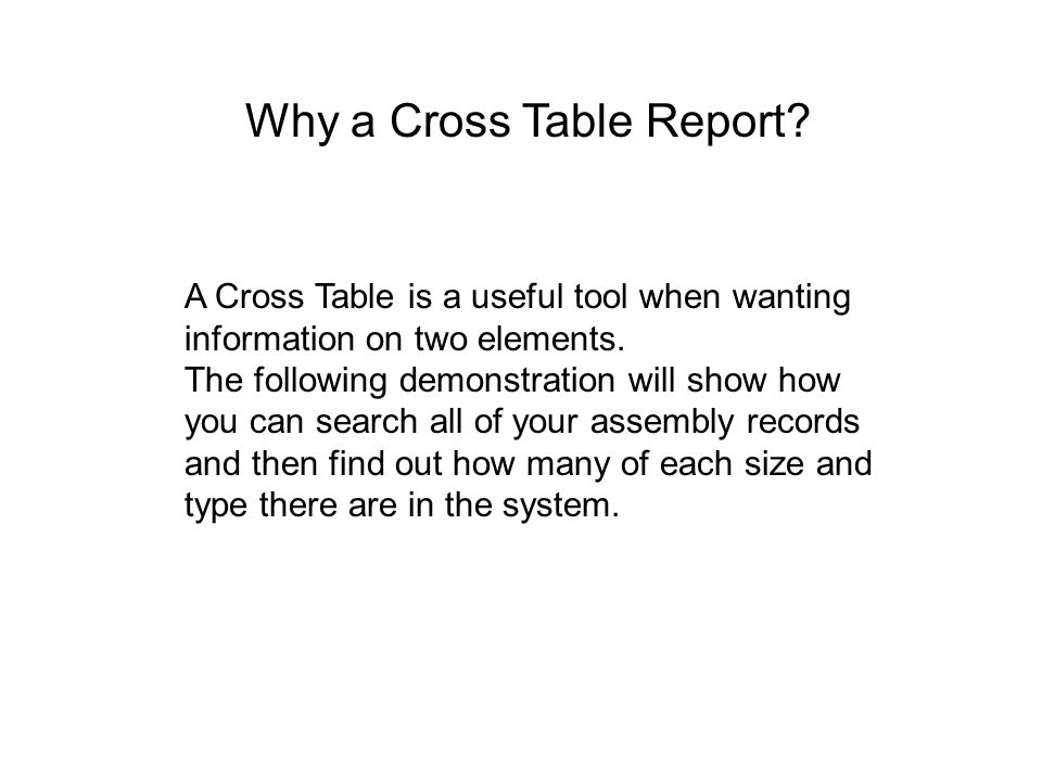 A Cross Table is a useful tool when wanting information on two elements.