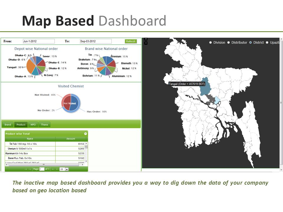Map Based Dashboard The inactive map based dashboard provides you a way to dig down the data of your company based on geo location based