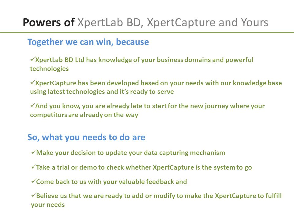 Powers of XpertLab BD, XpertCapture and Yours Together we can win, because XpertLab BD Ltd has knowledge of your business domains and powerful technol