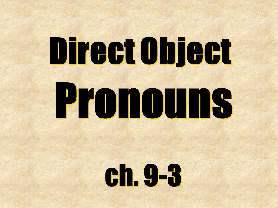Direct Object Pronouns ch. 9-3 Direct Object Pronouns ch. 9-3