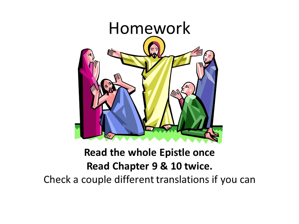 Homework Read the whole Epistle once Read Chapter 9 & 10 twice.