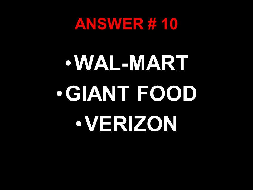 ANSWER # 10 WAL-MART GIANT FOOD VERIZON