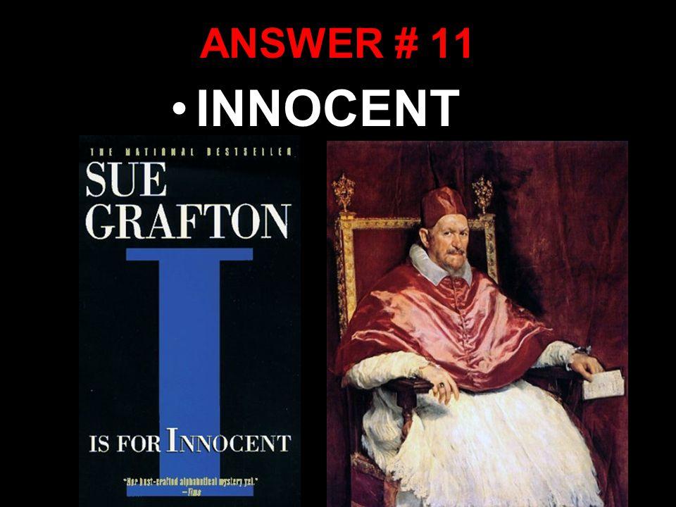ANSWER # 11 INNOCENT