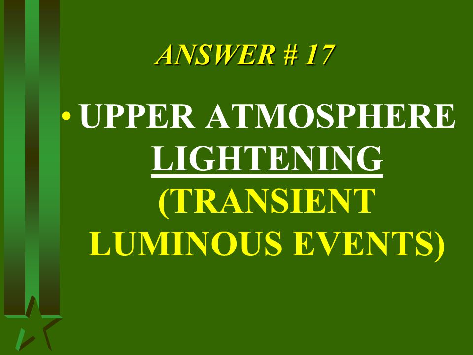 ANSWER # 17 UPPER ATMOSPHERE LIGHTENING (TRANSIENT LUMINOUS EVENTS)