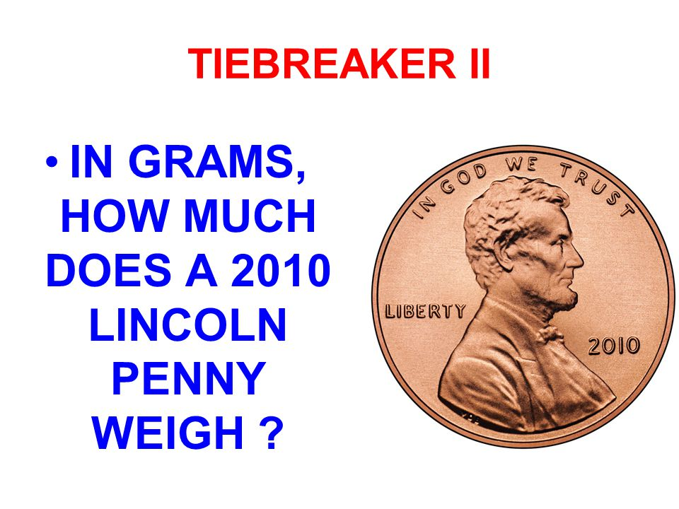 TIEBREAKER II IN GRAMS, HOW MUCH DOES A 2010 LINCOLN PENNY WEIGH ?