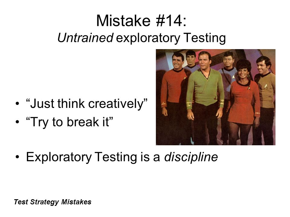 Mistake #14: Untrained exploratory Testing Test Strategy Mistakes Just think creatively Try to break it Exploratory Testing is a discipline