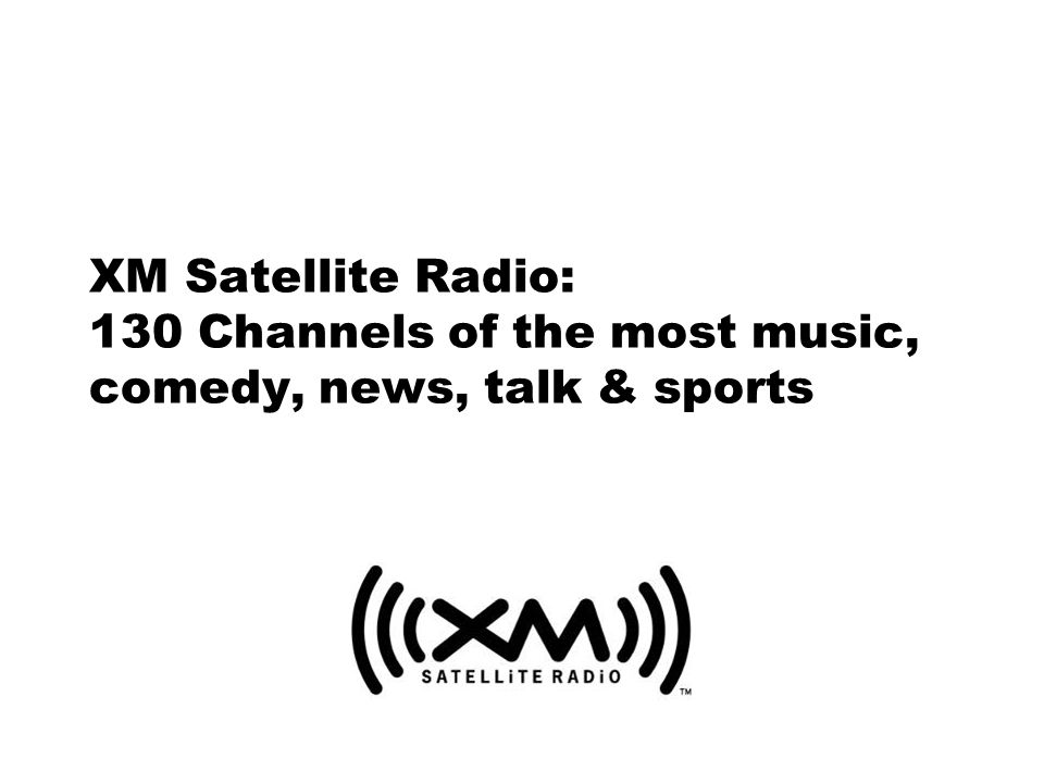 2 XM Satellite Radio Advantage Greater Variety - 130 Channels The most music, comedy, talk, news, and sports.
